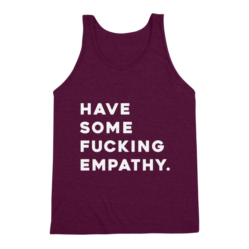 Have Some Fucking Empathy. Men's Triblend Tank by Scott Shellhamer's Artist Shop