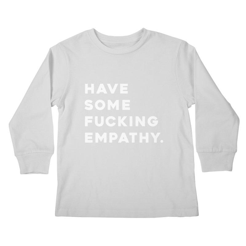 Have Some Fucking Empathy. Kids Longsleeve T-Shirt by Scott Shellhamer's Artist Shop