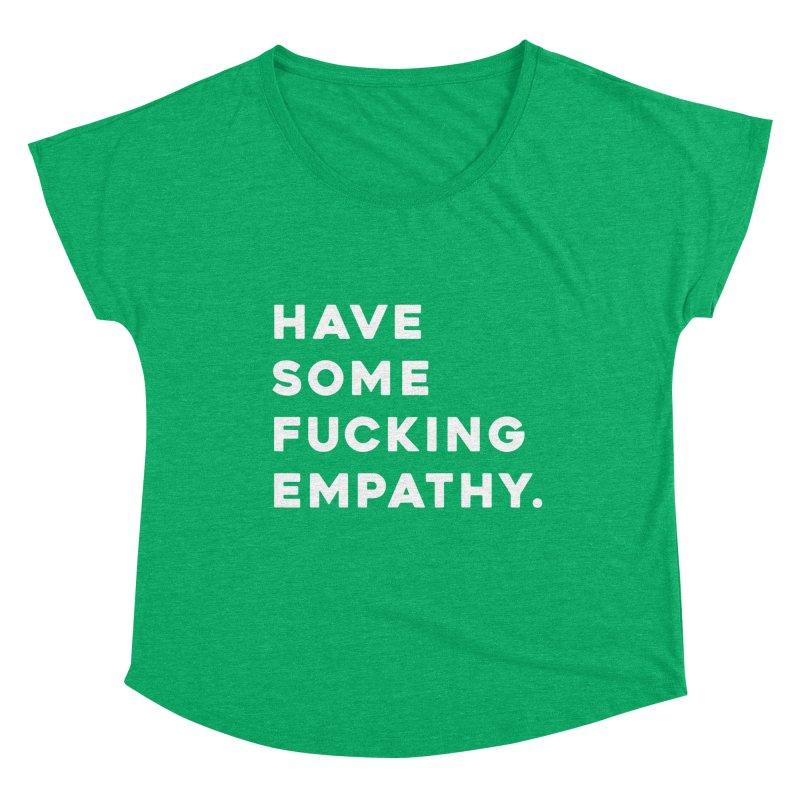 Have Some Fucking Empathy. Women's Scoop Neck by Scott Shellhamer's Artist Shop