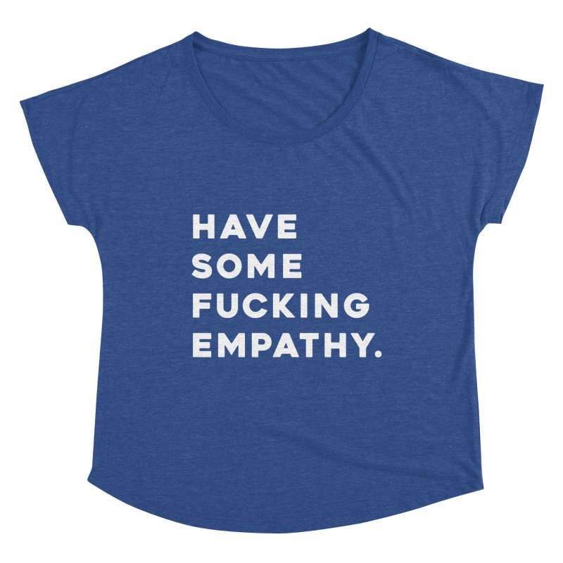 Have Some Fucking Empathy. Women's Scoop Neck by Scott Shellhamer's Artist Shop