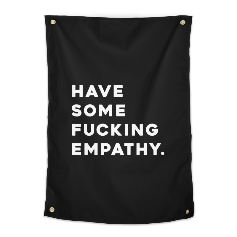 Have Some Fucking Empathy. Home Tapestry by Scott Shellhamer's Artist Shop