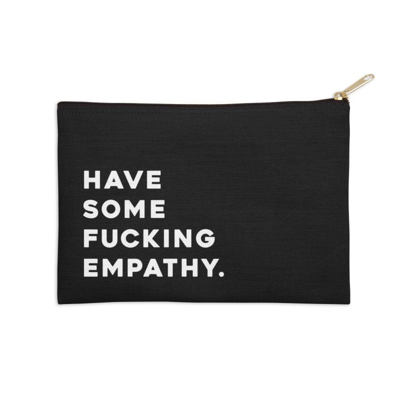 Have Some Fucking Empathy. Accessories Zip Pouch by Scott Shellhamer's Artist Shop