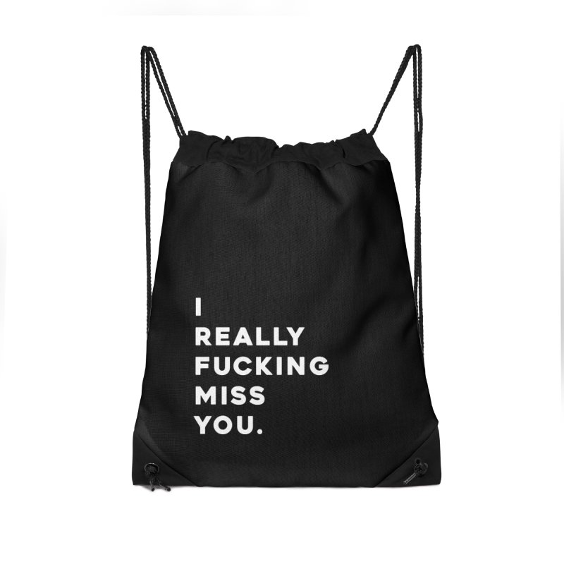 I Really Fucking Miss You. Accessories Drawstring Bag Bag by Scott Shellhamer's Artist Shop