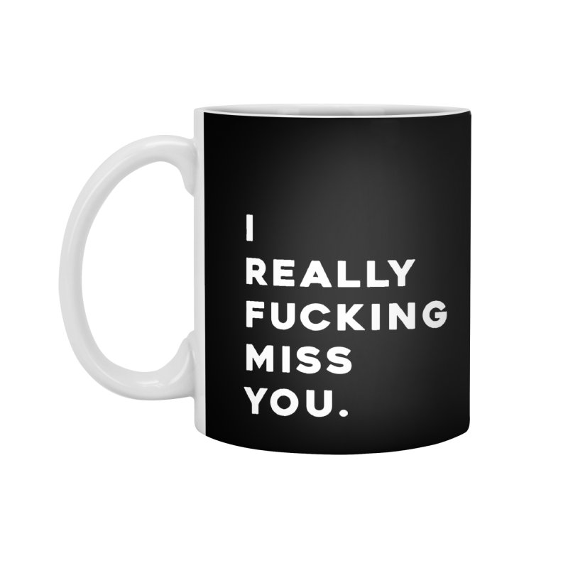 I Really Fucking Miss You. Accessories Standard Mug by Scott Shellhamer's Artist Shop