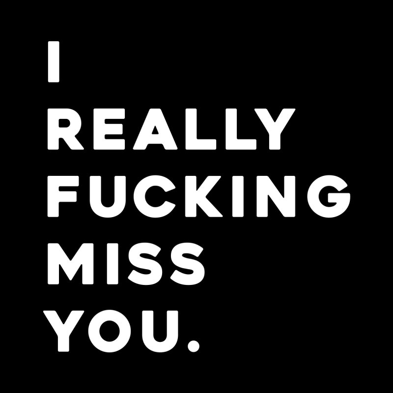 I Really Fucking Miss You. Home Fine Art Print by Scott Shellhamer's Artist Shop