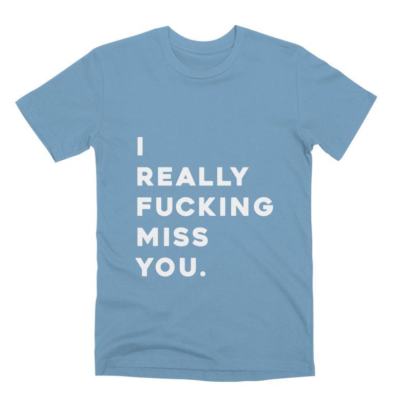 I Really Fucking Miss You. Men's Premium T-Shirt by Scott Shellhamer's Artist Shop