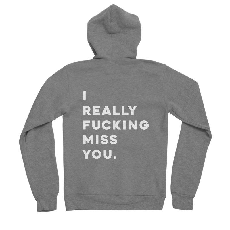 I Really Fucking Miss You. Men's Zip-Up Hoody by Scott Shellhamer's Artist Shop