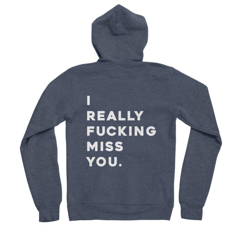 I Really Fucking Miss You. Women's Sponge Fleece Zip-Up Hoody by Scott Shellhamer's Artist Shop