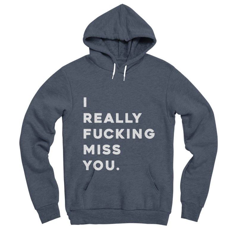 I Really Fucking Miss You. Women's Sponge Fleece Pullover Hoody by Scott Shellhamer's Artist Shop