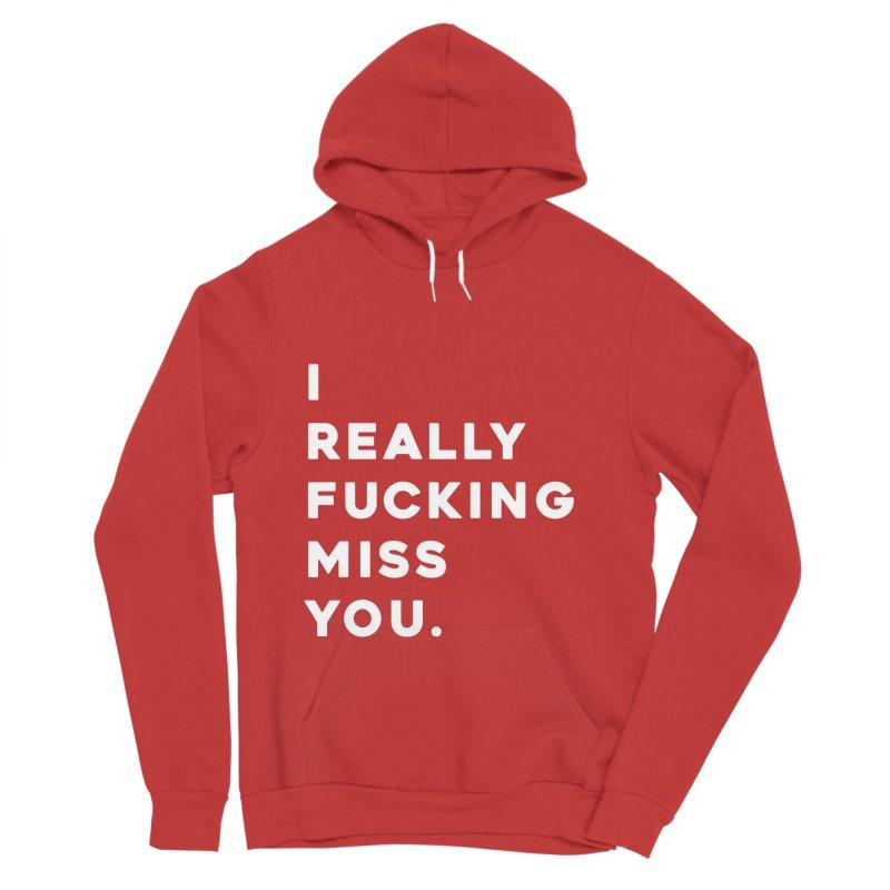 I Really Fucking Miss You. Men's Sponge Fleece Pullover Hoody by Scott Shellhamer's Artist Shop