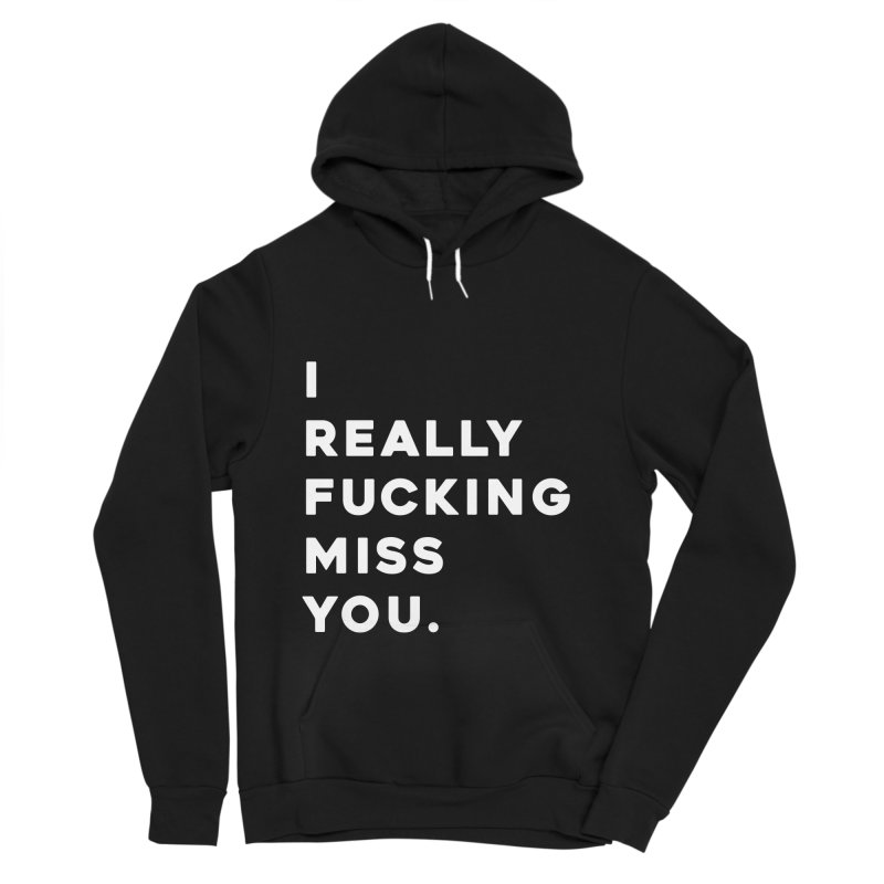 I Really Fucking Miss You. Women's Sponge Fleece Pullover Hoody by Scott Shellhamer's Artist Shop