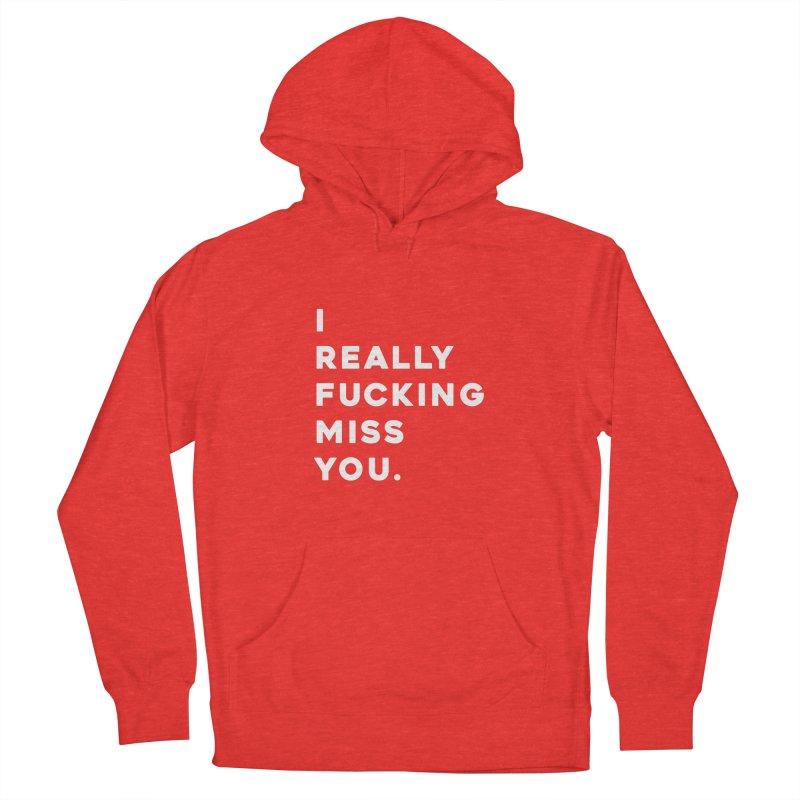 I Really Fucking Miss You. Men's Pullover Hoody by Scott Shellhamer's Artist Shop