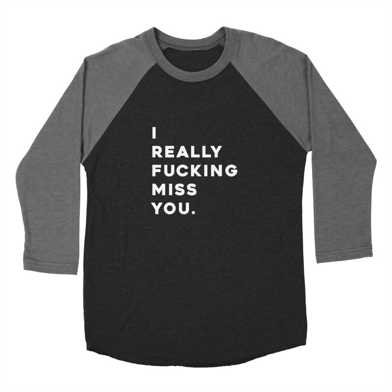 I Really Fucking Miss You. Women's Longsleeve T-Shirt by Scott Shellhamer's Artist Shop