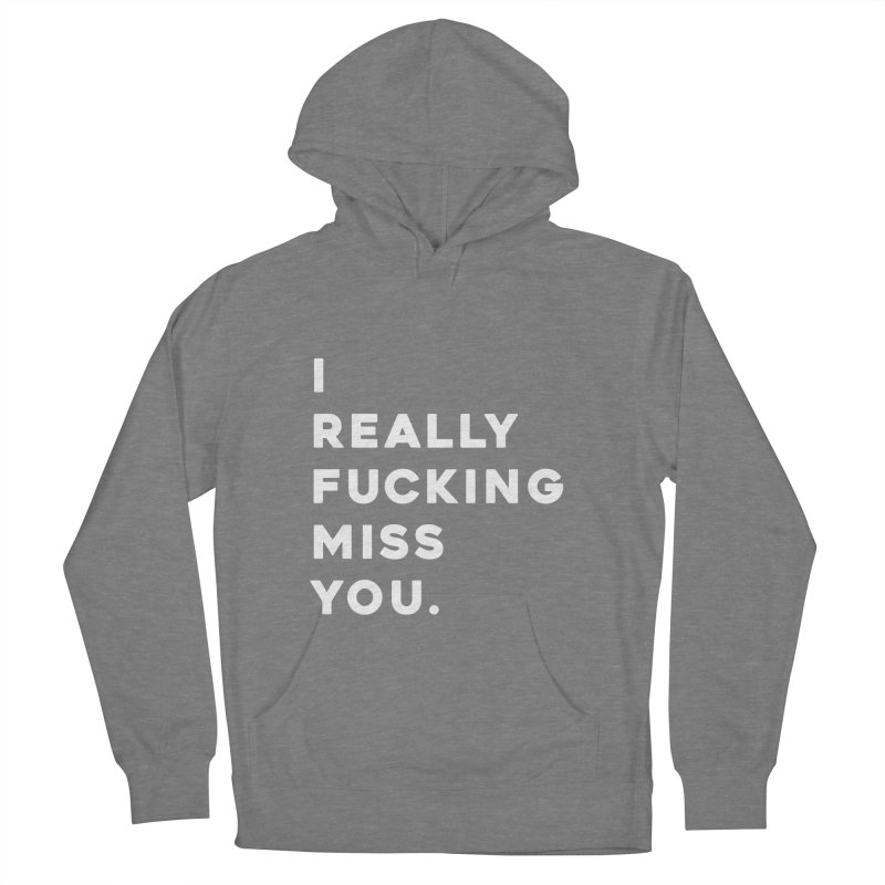I Really Fucking Miss You. Women's French Terry Pullover Hoody by Scott Shellhamer's Artist Shop