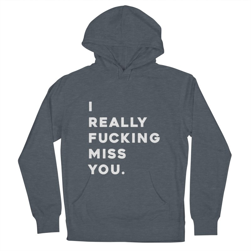 I Really Fucking Miss You. Men's French Terry Pullover Hoody by Scott Shellhamer's Artist Shop