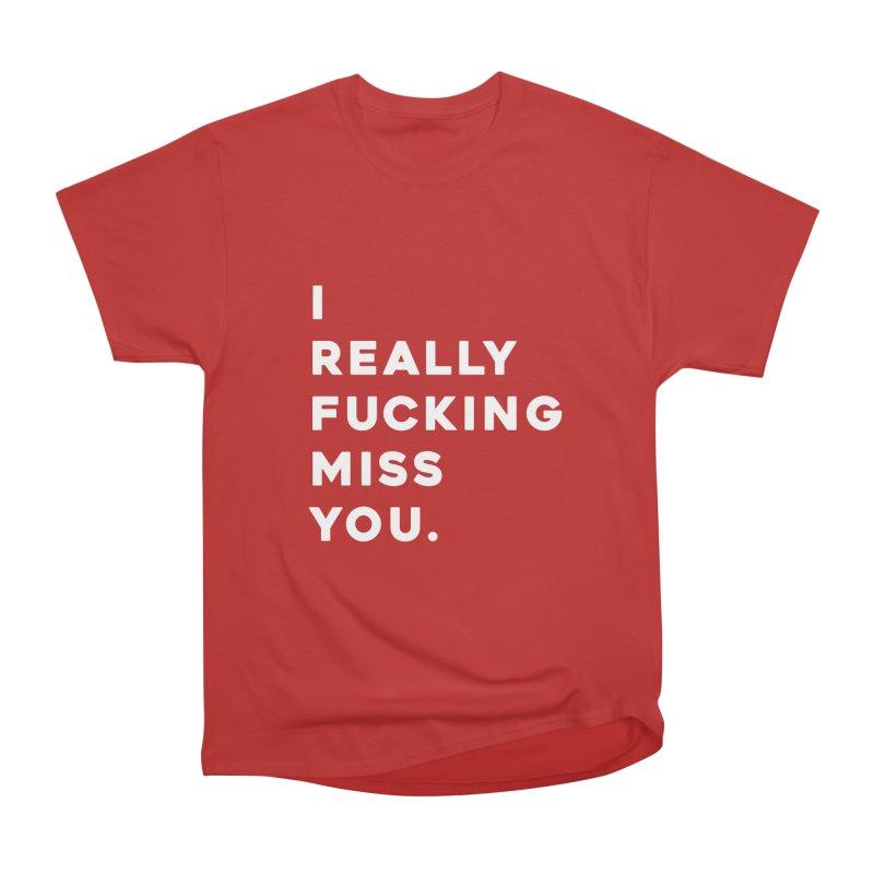 I Really Fucking Miss You. Men's Heavyweight T-Shirt by Scott Shellhamer's Artist Shop