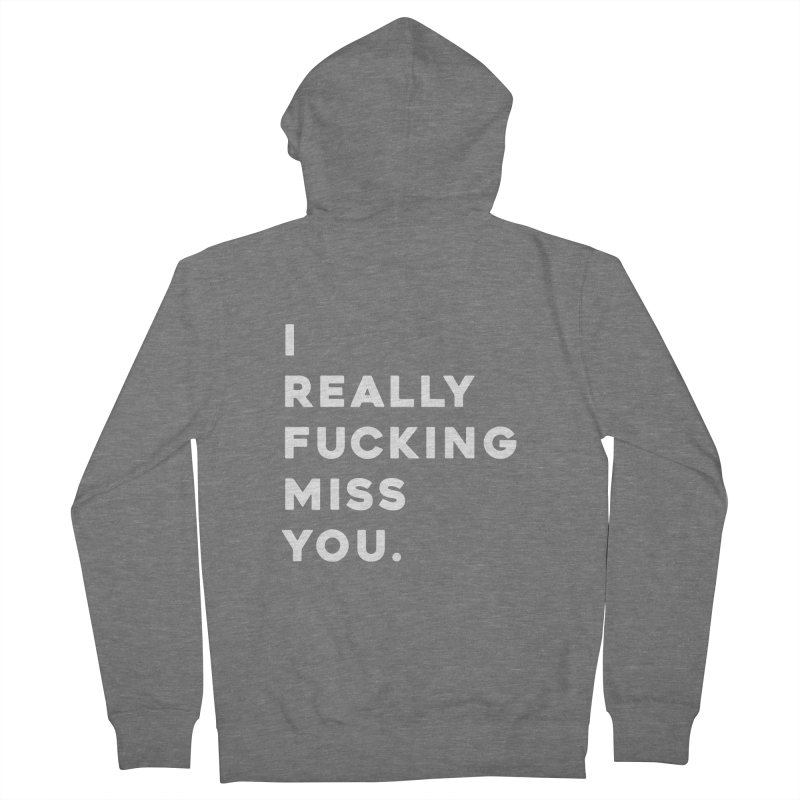 I Really Fucking Miss You. Women's Zip-Up Hoody by Scott Shellhamer's Artist Shop