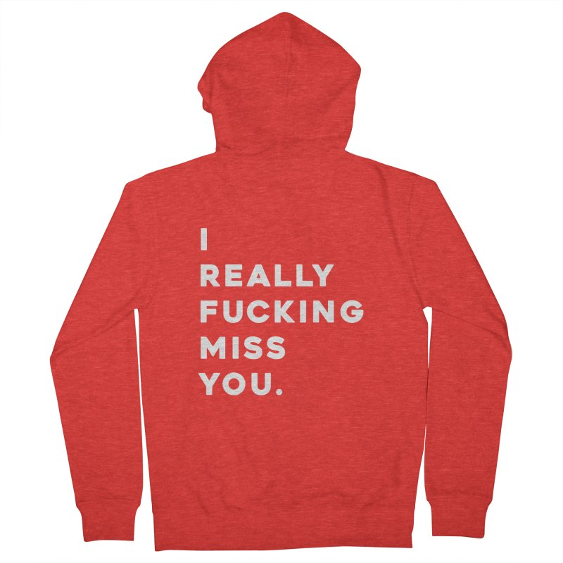 I Really Fucking Miss You. Women's Zip-Up Hoody by Scott Shellhamer's Artist Shop