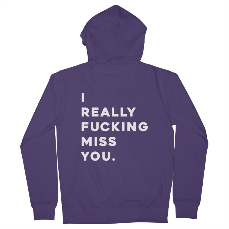 I Really Fucking Miss You. Women's French Terry Zip-Up Hoody by Scott Shellhamer's Artist Shop