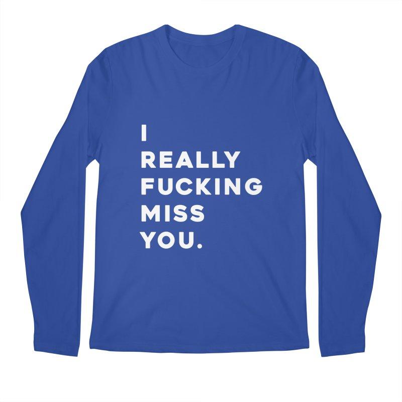 I Really Fucking Miss You. Men's Longsleeve T-Shirt by Scott Shellhamer's Artist Shop