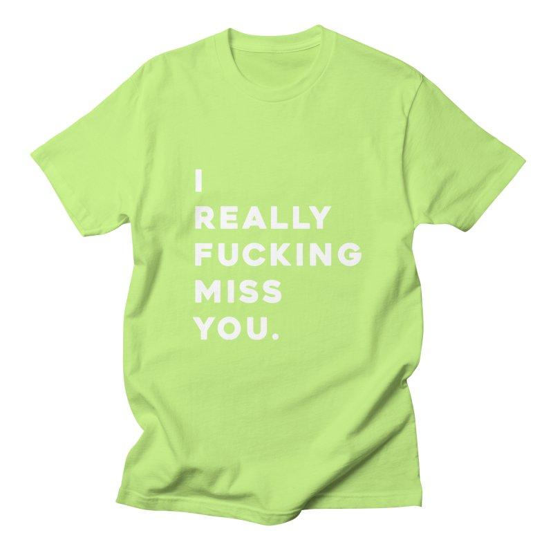 I Really Fucking Miss You. Men's T-Shirt by Scott Shellhamer's Artist Shop