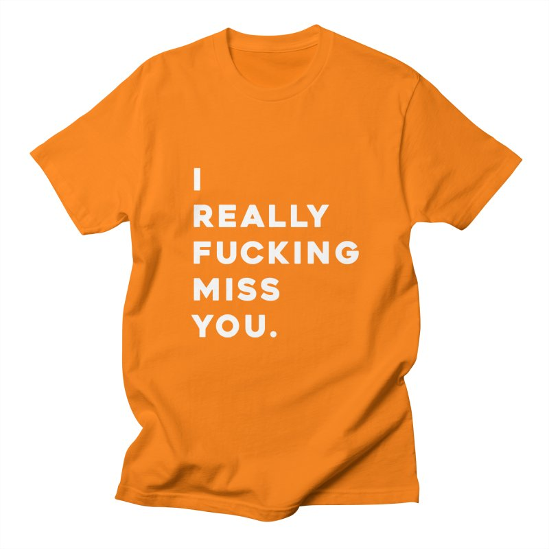 I Really Fucking Miss You. Women's Regular Unisex T-Shirt by Scott Shellhamer's Artist Shop