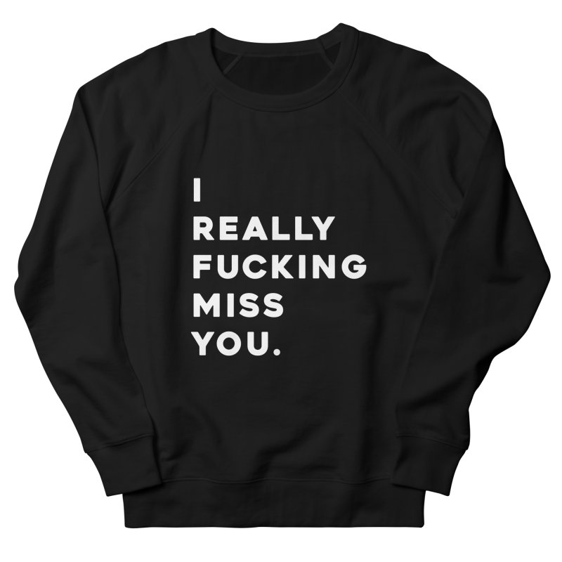 I Really Fucking Miss You. Men's Sweatshirt by Scott Shellhamer's Artist Shop