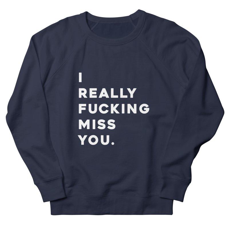 I Really Fucking Miss You. Men's Sweatshirt by Scott Shellhamer's Artist Shop
