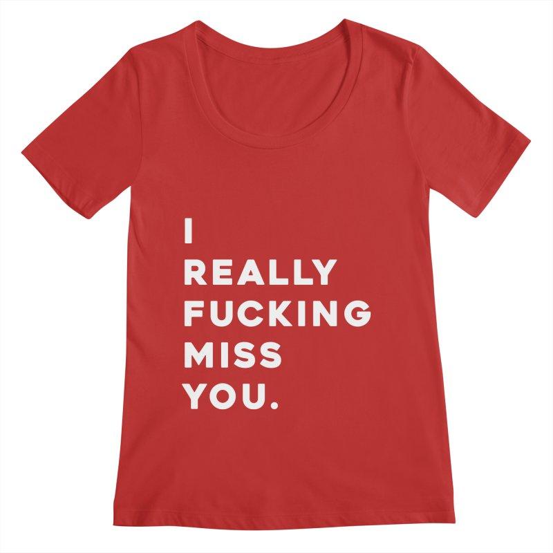 I Really Fucking Miss You. Women's Regular Scoop Neck by Scott Shellhamer's Artist Shop