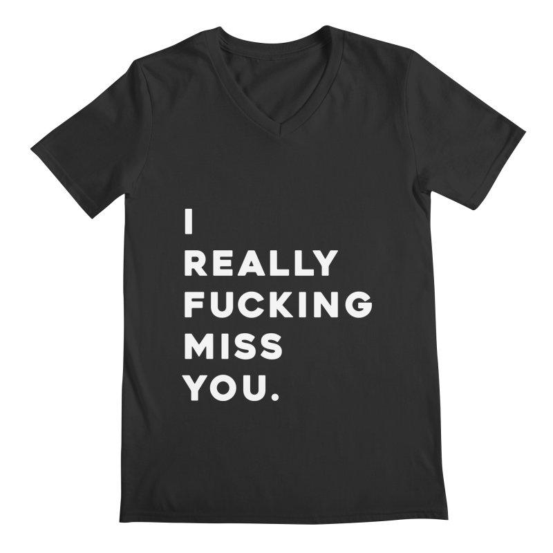 I Really Fucking Miss You. Men's V-Neck by Scott Shellhamer's Artist Shop