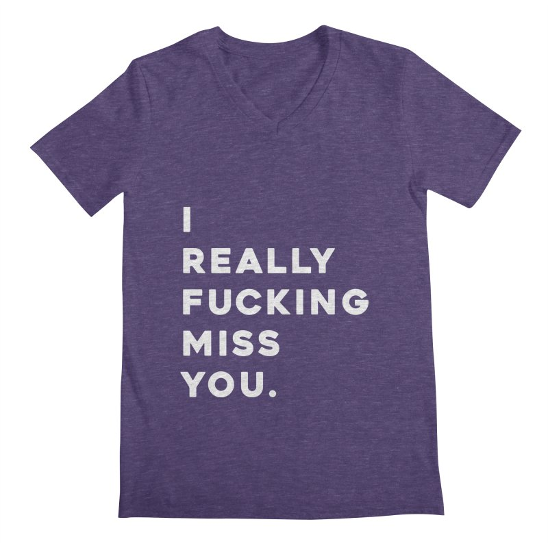 I Really Fucking Miss You. Men's V-Neck by Scott Shellhamer's Artist Shop