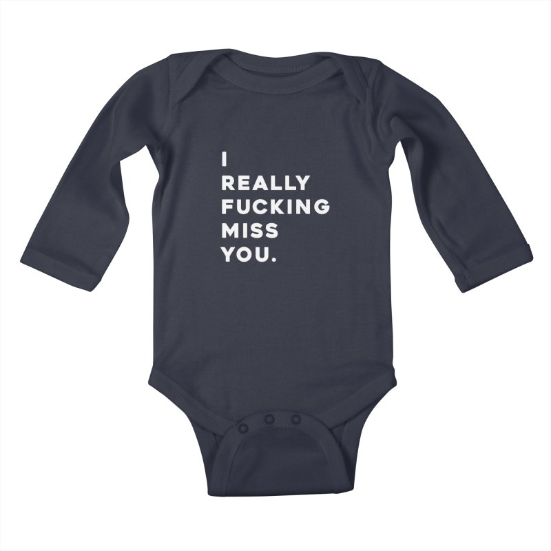I Really Fucking Miss You. Kids Baby Longsleeve Bodysuit by Scott Shellhamer's Artist Shop