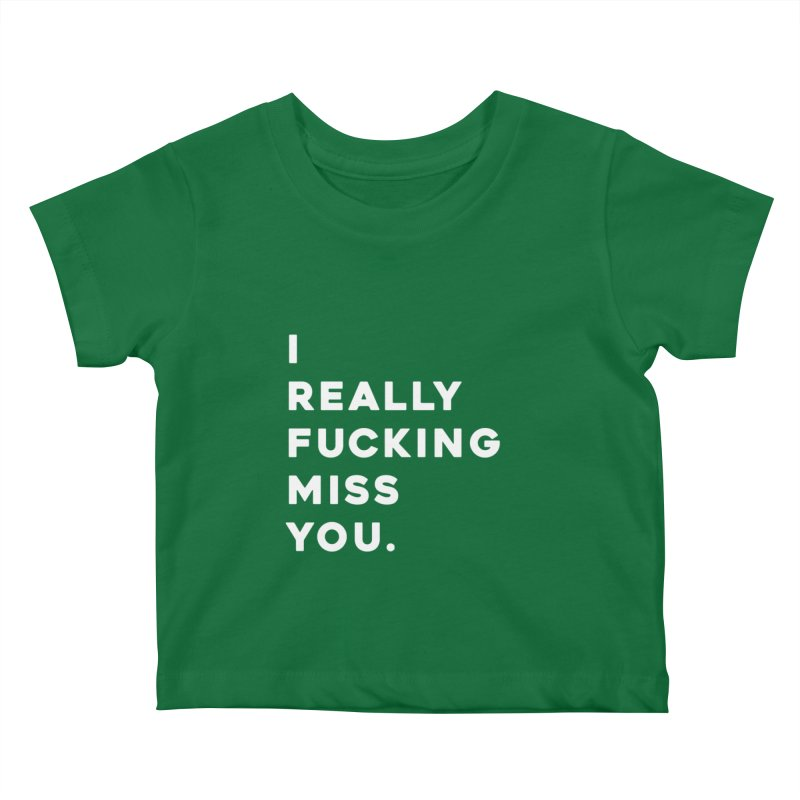 I Really Fucking Miss You. Kids Baby T-Shirt by Scott Shellhamer's Artist Shop