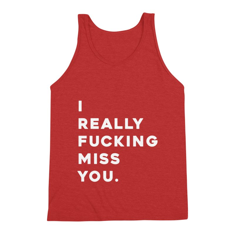 I Really Fucking Miss You. Men's Triblend Tank by Scott Shellhamer's Artist Shop