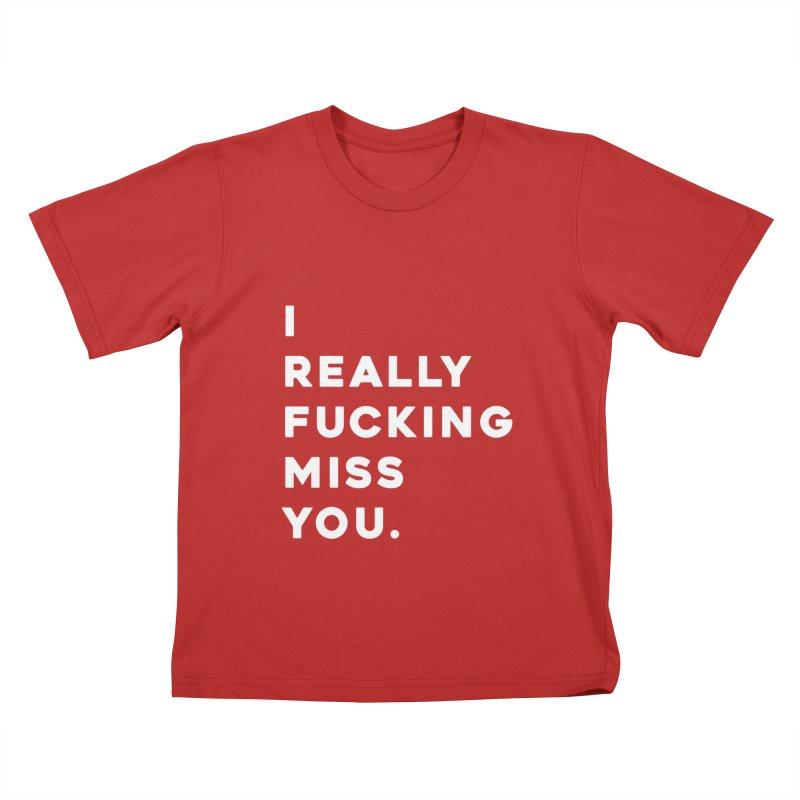 I Really Fucking Miss You. Kids T-Shirt by Scott Shellhamer's Artist Shop
