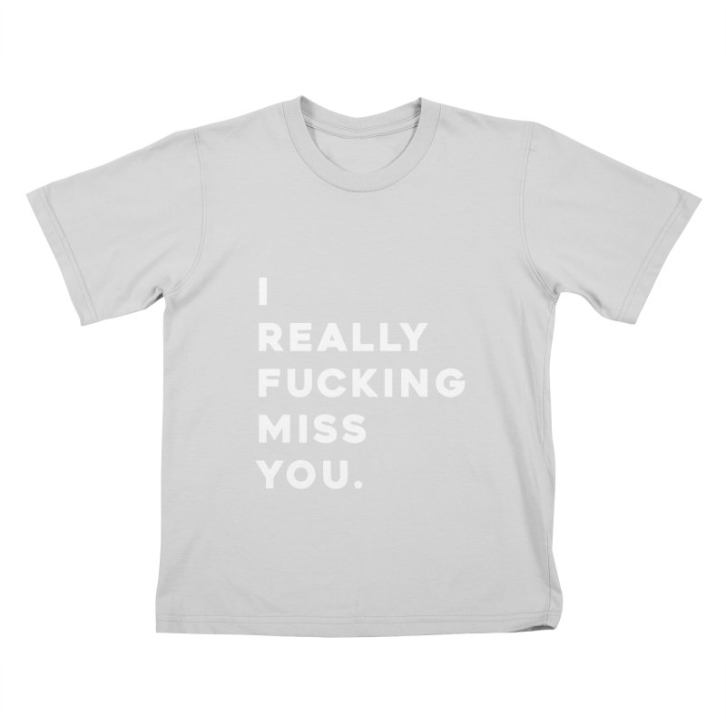 I Really Fucking Miss You. Kids T-Shirt by Scott Shellhamer's Artist Shop