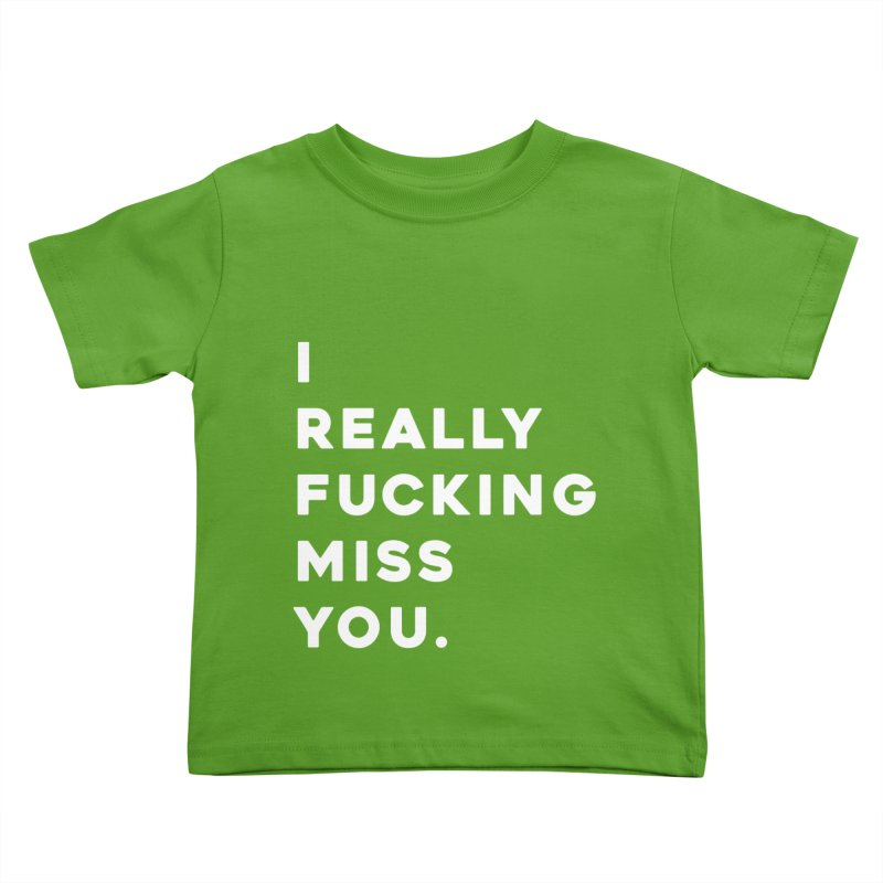 I Really Fucking Miss You. Kids Toddler T-Shirt by Scott Shellhamer's Artist Shop