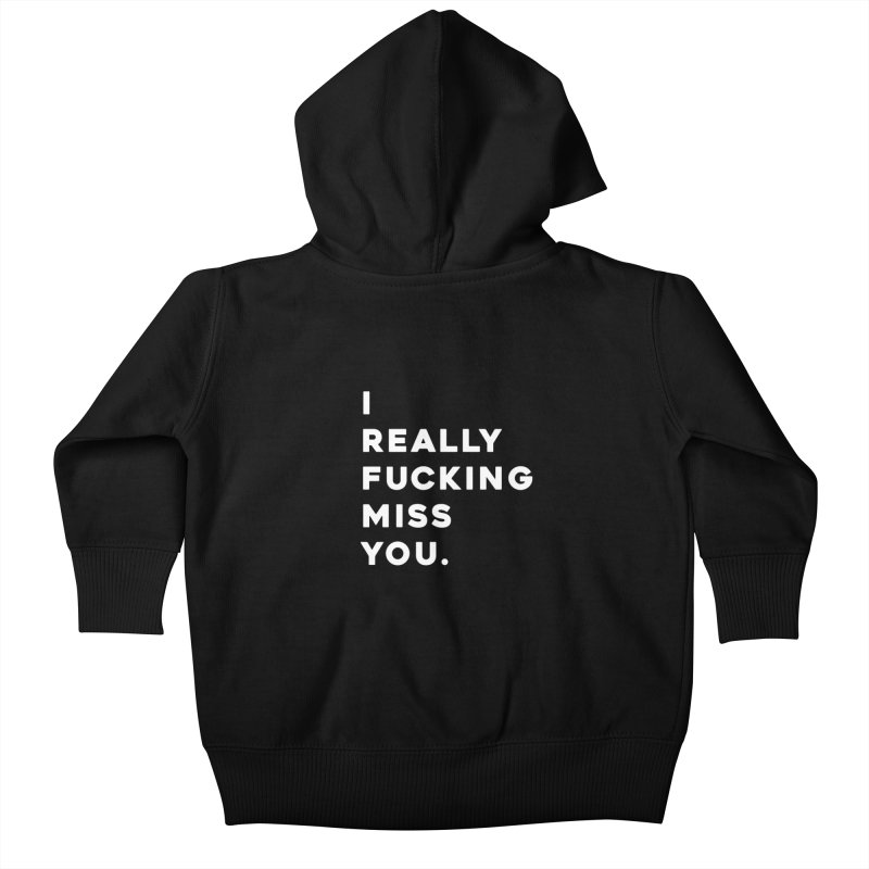 I Really Fucking Miss You. Kids Baby Zip-Up Hoody by Scott Shellhamer's Artist Shop