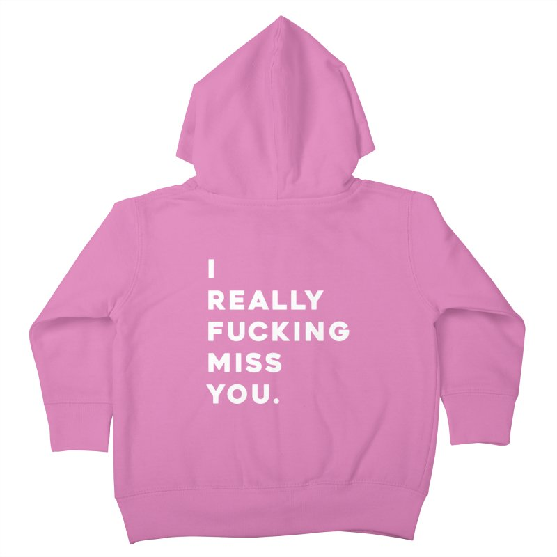 I Really Fucking Miss You. Kids Toddler Zip-Up Hoody by Scott Shellhamer's Artist Shop