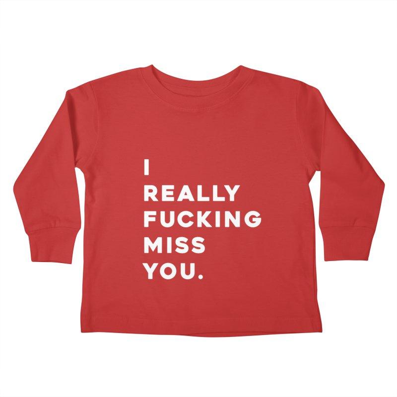 I Really Fucking Miss You. Kids Toddler Longsleeve T-Shirt by Scott Shellhamer's Artist Shop