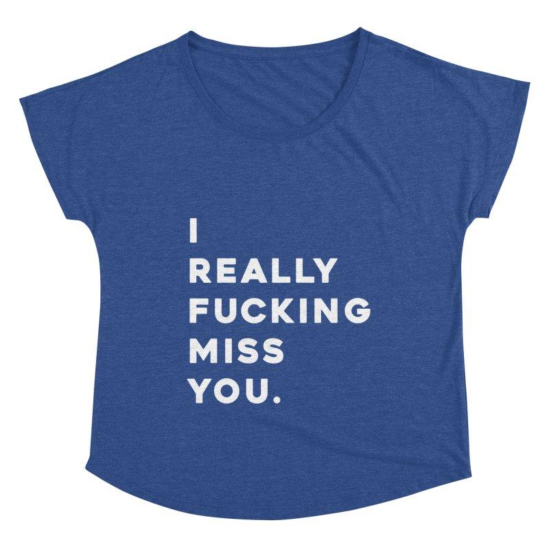 I Really Fucking Miss You. Women's Dolman Scoop Neck by Scott Shellhamer's Artist Shop