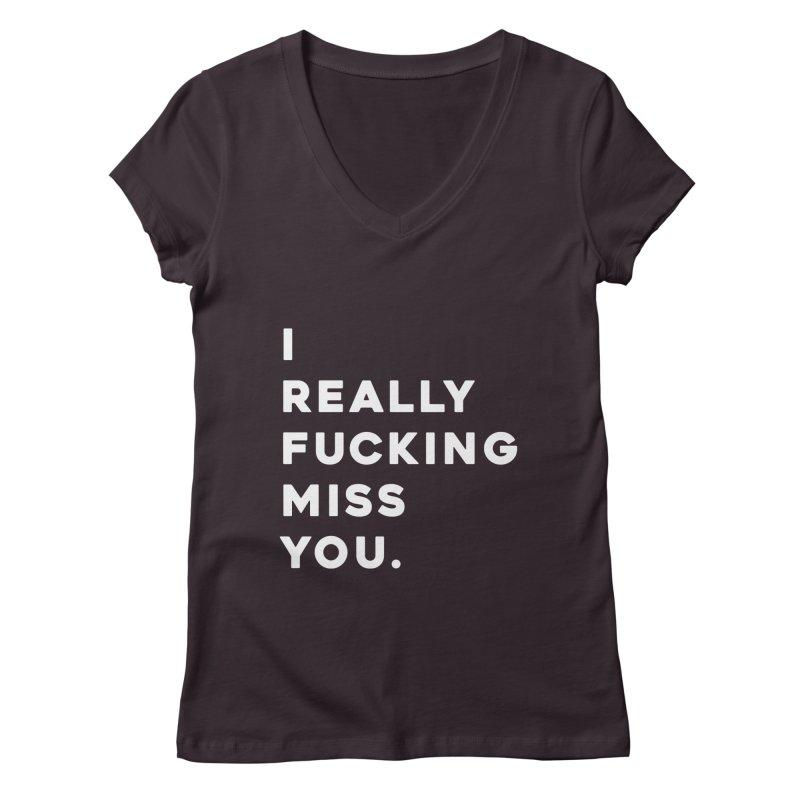 I Really Fucking Miss You. Women's Regular V-Neck by Scott Shellhamer's Artist Shop
