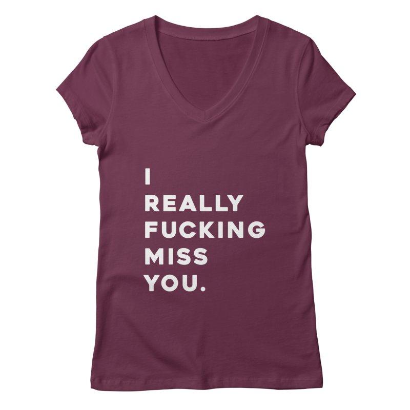 I Really Fucking Miss You. Women's V-Neck by Scott Shellhamer's Artist Shop