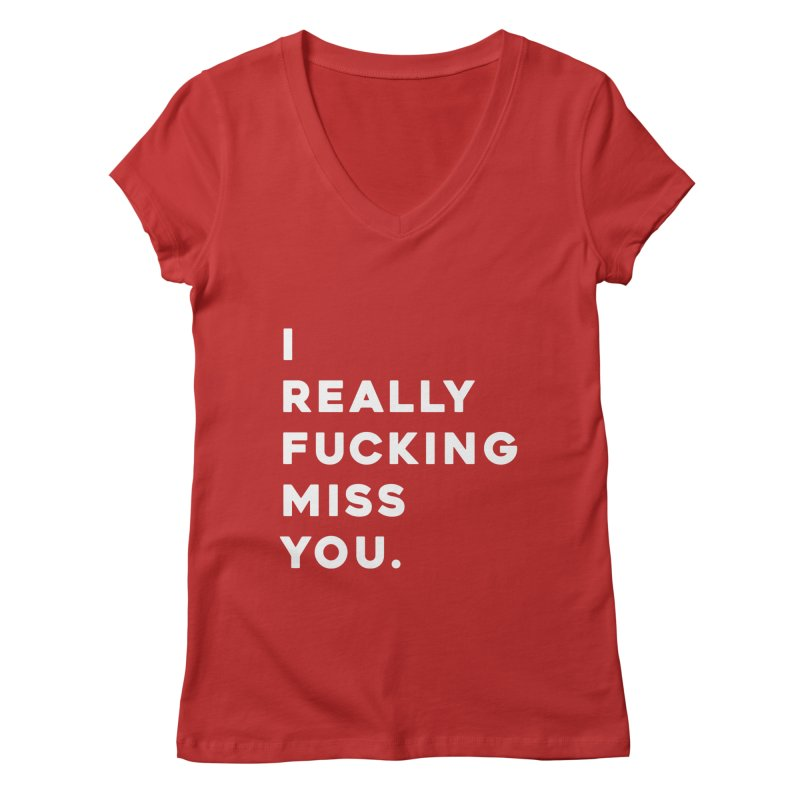 I Really Fucking Miss You. Women's V-Neck by Scott Shellhamer's Artist Shop