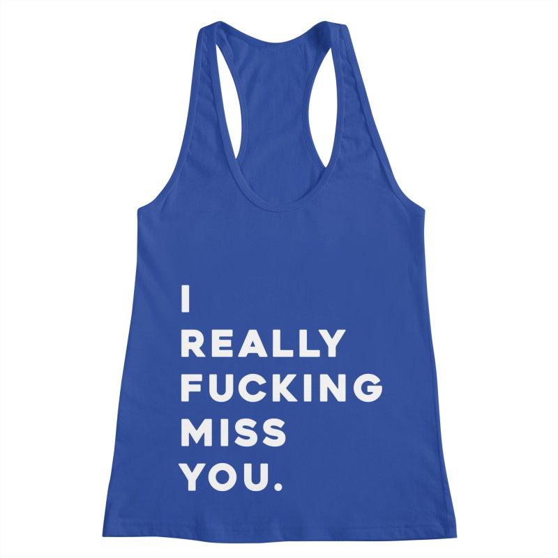 I Really Fucking Miss You. Women's Racerback Tank by Scott Shellhamer's Artist Shop