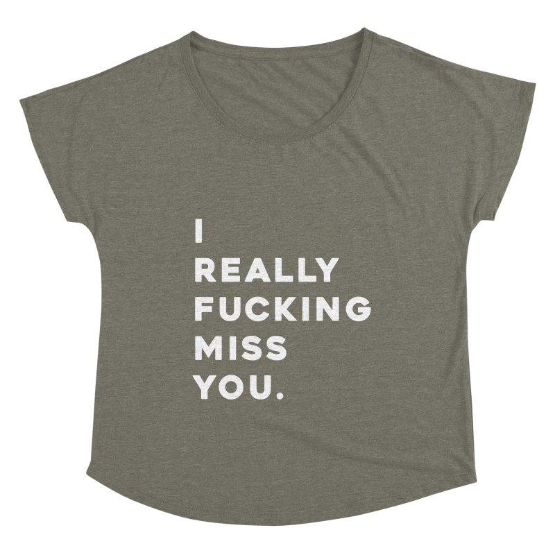 I Really Fucking Miss You. Women's Scoop Neck by Scott Shellhamer's Artist Shop