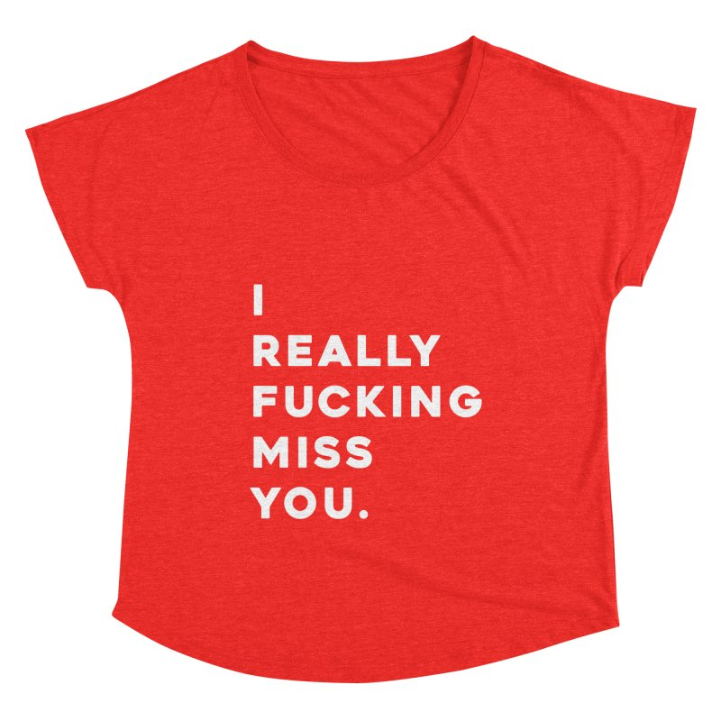 I Really Fucking Miss You. Women's Scoop Neck by Scott Shellhamer's Artist Shop