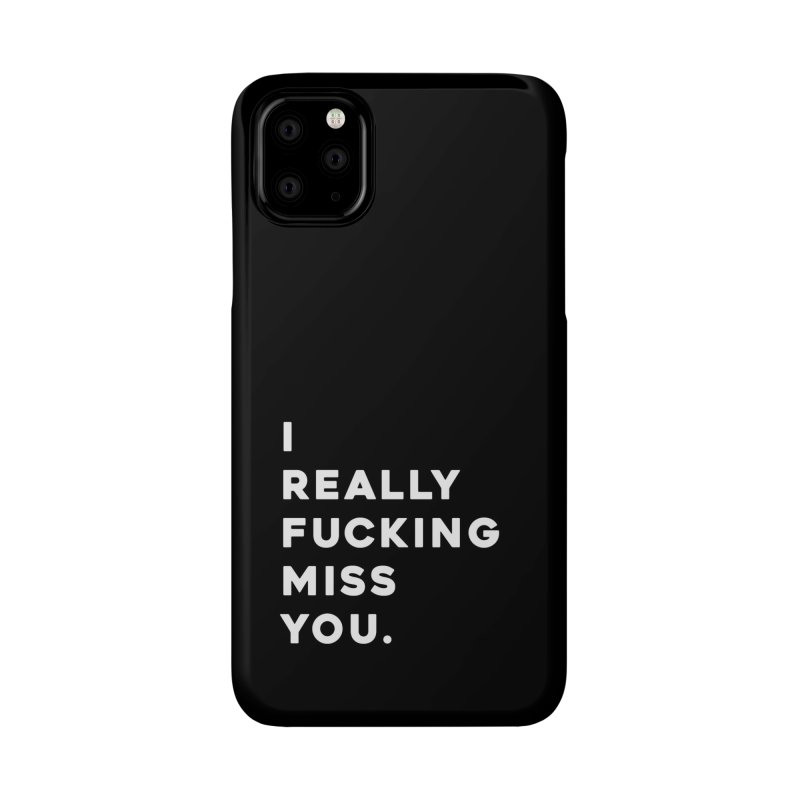 I Really Fucking Miss You. Accessories Phone Case by Scott Shellhamer's Artist Shop