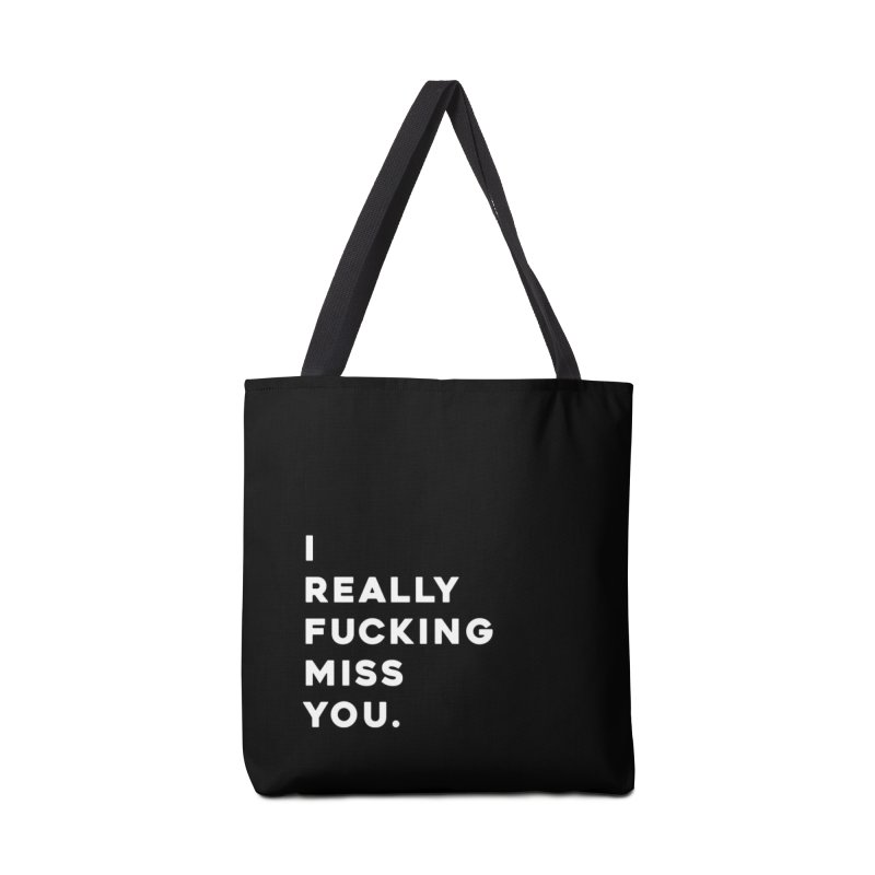I Really Fucking Miss You. Accessories Bag by Scott Shellhamer's Artist Shop