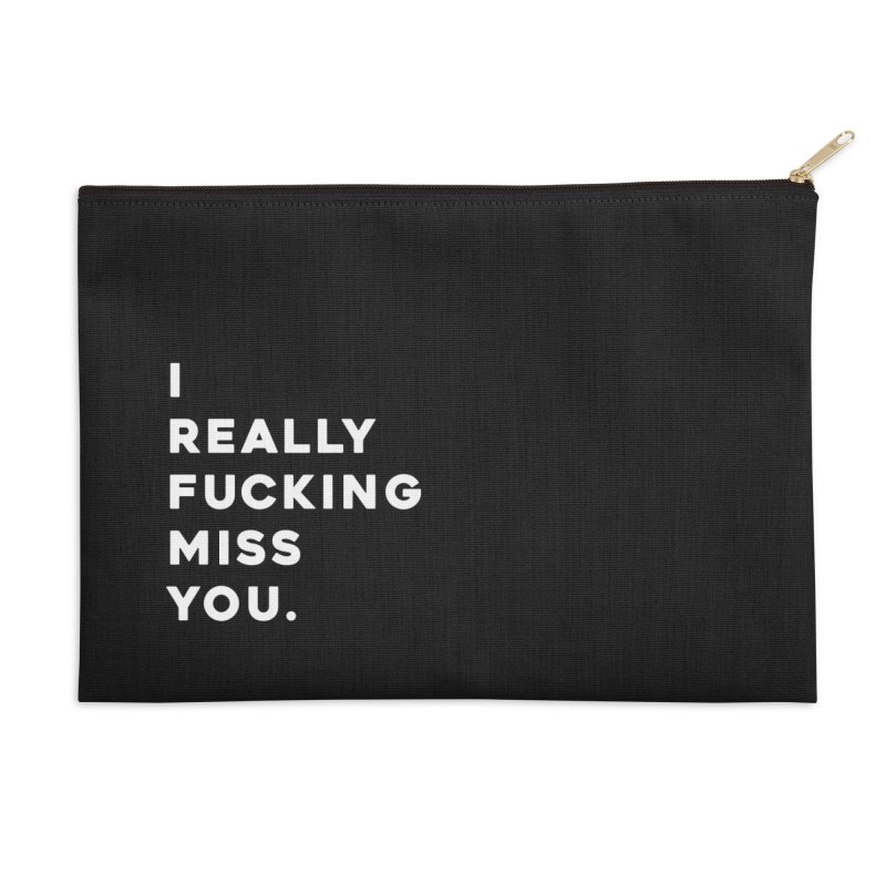 I Really Fucking Miss You. Accessories Zip Pouch by Scott Shellhamer's Artist Shop